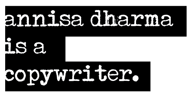 Annisa Dharma is a copywriter based in Melbourne, Australia and Jakarta, Indonesia.